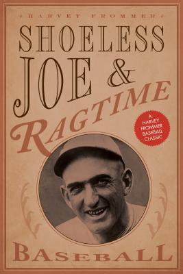 Shoeless Joe and Ragtime Baseball - Frommer, Harvey