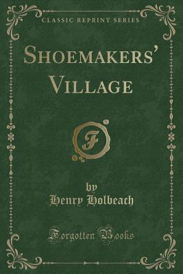 Shoemakers' Village (Classic Reprint) - Holbeach, Henry