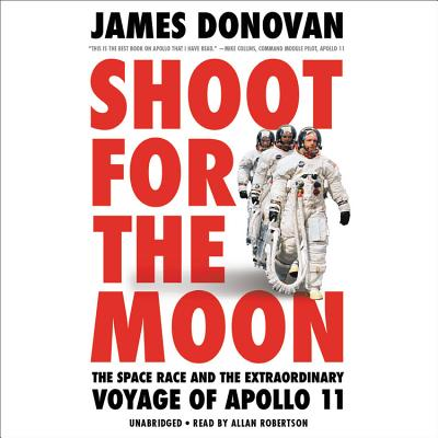 Shoot for the Moon: The Space Race and the Extraordinary Voyage of Apollo 11 - Robertson, Allan (Read by), and Donovan, James