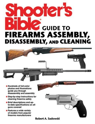 Shooter's Bible Guide to Firearms Assembly, Disassembly, and Cleaning - Sadowski, Robert A