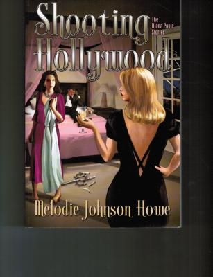 Shooting Hollywood: The Diana Poole Stories - Howe, Melodie Johnson