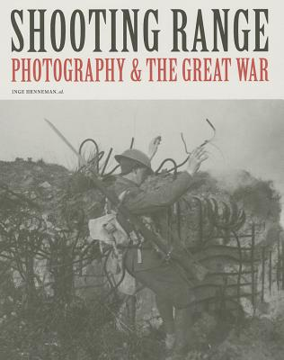 Shooting Range: Photography & the Great War - Henneman, Inge (Editor), and Velghe, Elviera (Foreword by), and Desle, Rein (Text by)