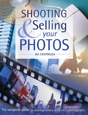 Shooting & Selling Your Photos - Zuckerman, Jim
