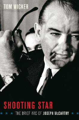 Shooting Star: The Brief Arc of Joe McCarthy - Wicker, Tom