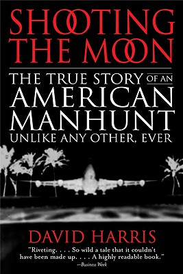 Shooting the Moon: the True Story of an American Manhunt Unlike Any Other, Ever - Harris, David