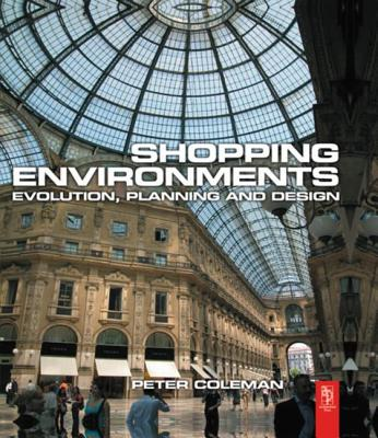 Shopping Environments: Evolution, Planning and Design - Coleman, Peter, Professor