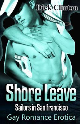 Shore Leave: Sailors in San Francisco - Clinton, Dick