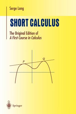 "Short Calculus: The Original Edition of ""A First Course in Calculus"" - Lang, Serge"
