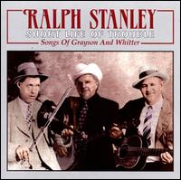 Short Life of Trouble: Songs of Grayson and Whitter - Ralph Stanley & the Clinch Mountain Boys