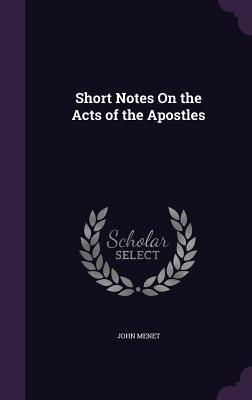 Short Notes on the Acts of the Apostles - Menet, John