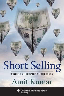 Short Selling: Finding Uncommon Short Ideas - Kumar, Amit