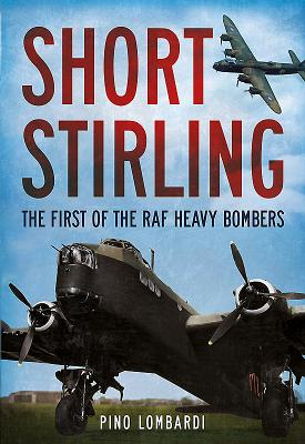 Short Stirling: The First of the RAF Heavy Bombers - Lombardi, Pino
