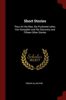 Short Stories: Thou Art the Man, the Purloined Letter, Von Kempelen and His Discovery and Fifteen Other Stories - Poe, Edgar Allan