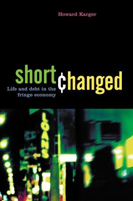 Shortchanged: Life and Debt in the Fringe Economy - Karger, Howard