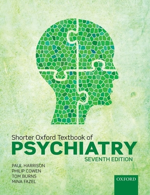 Shorter Oxford Textbook of Psychiatry - Harrison, Paul, and Cowen, Philip, and Burns, Tom