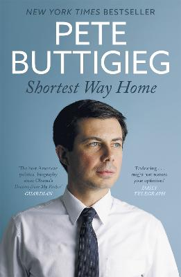 Shortest Way Home: One mayor's challenge and a model for America's future - Buttigieg, Pete