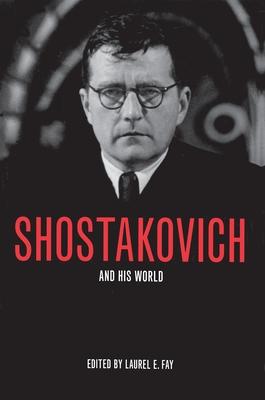 Shostakovich and His World - Fay, Laurel E (Editor)