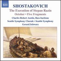 Shostakovich: The Execution of Stepan Razin; October; Five Fragments - Charles Austin (baritone); Seattle Symphony Chorale (choir, chorus); Seattle Symphony Orchestra; Gerard Schwarz (conductor)
