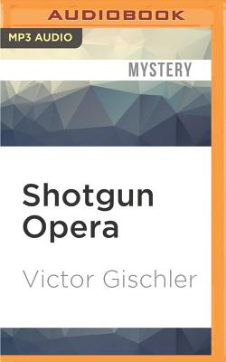 Shotgun Opera - Gischler, Victor, and Greenberg, Evan (Read by)