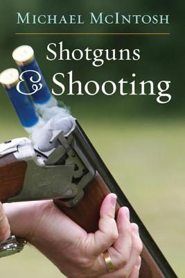 Shotguns and Shooting - McIntosh, Michael, and Hardie, Eldridge, and Hill, Gene (Foreword by)