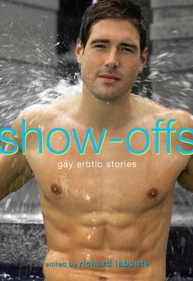 Show-Offs: Gay Erotic Stories - Labonte, Richard (Editor)