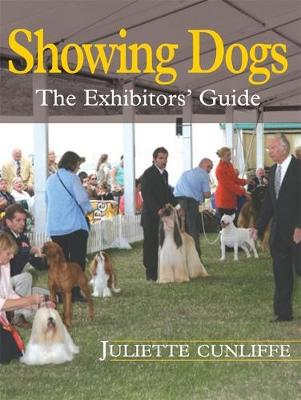 Showing Dogs: The Exhibitor's Guide - Cunliffe, Juliette