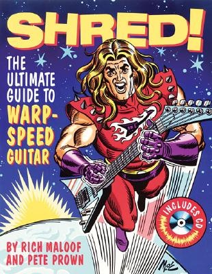 Shred!: The Ultimate Guide to Warp-Speed Guitar - Prown, Pete, and Maloof, Rich
