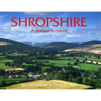 Shropshire: A Portrait in Colour - Meadows, Bill, and Tart, Shirley
