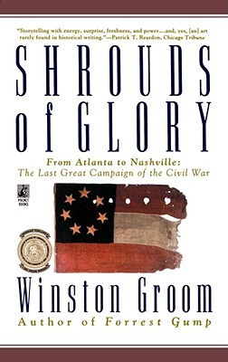Shrouds of Glory: From Atlanta to Nashville: The Last Great Campaign of the Civil War - Groom, Winston