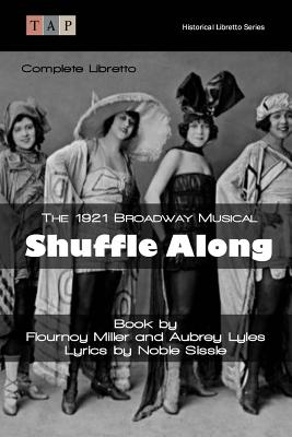 Shuffle Along: The 1921 Broadway Musical: Complete Libretto - Miller, Flournoy, and Lyles, Aubrey, and Sissle, Noble