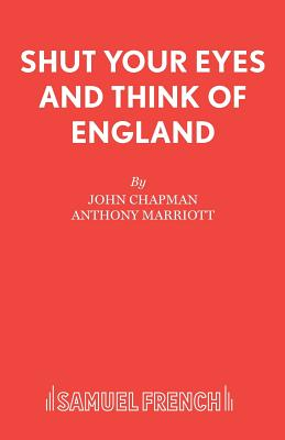 Shut Your Eyes and Think of England - Chapman, John, Dr.