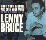 Shut Your Mouth and Open Your Mind: The Rise & Reckless Fall of Lenny Bruce - Lenny Bruce