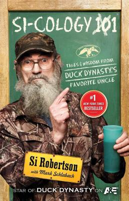 Si-Cology 1: Tales and Wisdom from Duck Dynasty's Favorite Uncle - Robertson, Si