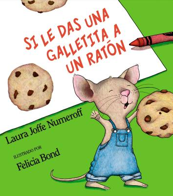 Si Le Das Una Galletita a Un Raton - Numeroff, Laura Joffe, and Mlawler, Teresa (Translated by), and Bond, Felicia (Illustrator)