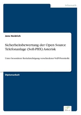 Sicherheitsbewertung Der Open Source Telefonanlage (Soft-Pbx) Asterisk - Heidrich, Jens