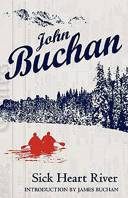 Sick Heart River: Authorised Edition - Buchan, John, and Buchan, James (Introduction by)