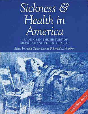 Sickness and Health in America: Readings in the History of Medicine and Public Health - Leavitt, Judith Walzer (Editor), and Numbers, Ronald L (Editor)