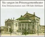 Sie sangen im Prinzregententheater: Eine Dokumentation zum 100 Jahr-Jubiläum