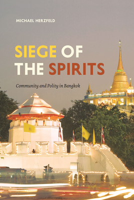 Siege of the Spirits: Community and Polity in Bangkok - Herzfeld, Michael