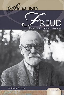 Sigmund Freud: Famous Neurologist: Famous Neurologist - Gillam, Scott