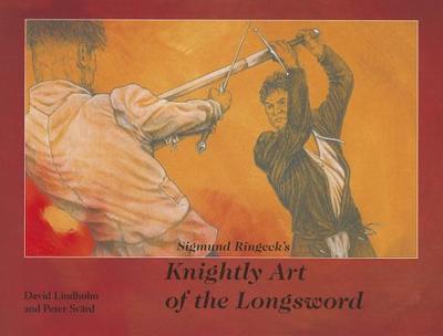 Sigmund Ringeck's Knightly Art of the Longsword - Lindholm, David, and Svard, Peter