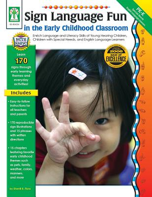 Sign Language Fun in the Early Childhood Classroom: Enrich Language and Literacy Skills of Young Hearing Children, Children with Special Needs, and English Language Learners - Flora, Sherrill B