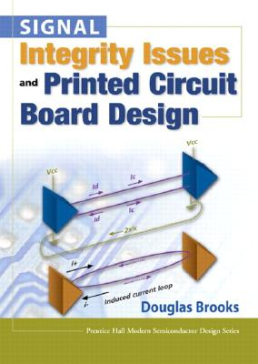 Signal Integrity Issues and Printed Circuit Board Design - Brooks, Douglas
