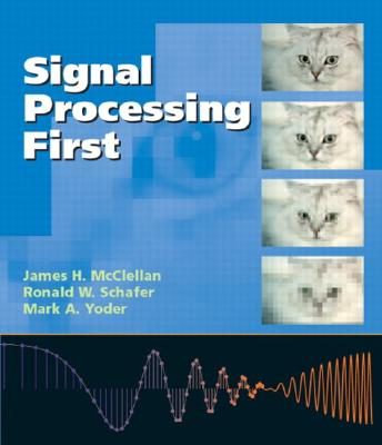 Signal Processing First - McClellan, James H, and Schafer, Ronald W, and Yoder, Mark A
