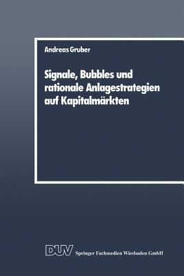 Signale, Bubbles Und Rationale Anlagestrategien Auf Kapitalmarkten - Gruber, Andreas