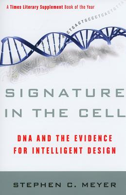 Signature in the Cell: DNA and the Evidence for Intelligent Design - Meyer, Stephen C