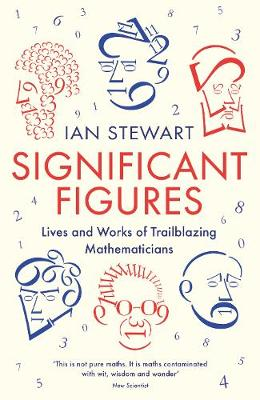 Significant Figures: Lives and Works of Trailblazing Mathematicians - Stewart, Ian, Professor