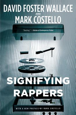 Signifying Rappers - Wallace, David Foster, and Costello, Mark