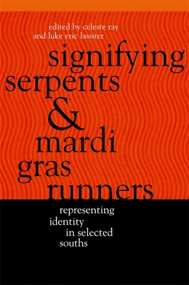 Signifying Serpents and Mardi Gras Runners: Representing Identity in Selected Souths - Ray, Celeste, and Lassiter, Luke Eric (Editor)