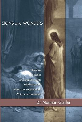 Signs and Wonders - Geisler, Norman L, Dr.